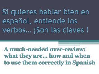 Si quieres hablar bien en español, entiende los verbos… ¡Son las claves !
