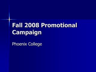 Fall 2008 Promotional Campaign