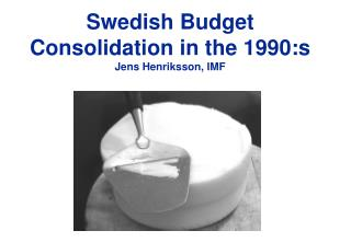 Swedish Budget Consolidation in the 1990 :s Jens Henriksson, IMF