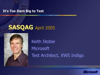Keith Stobie Microsoft Test Architect, XWS Indigo