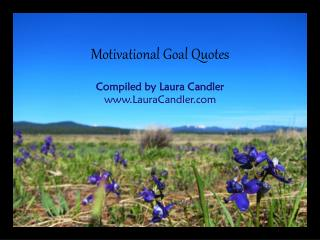 Motivational Goal Quotes Compiled by Laura Candler LauraCandler