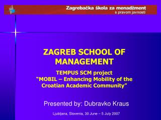 ZAGREB SCHOOL OF MANAGEMENT TEMPUS SCM project   MOBIL   Enhancing Mobility of the Croatian Academic Community