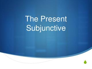 The Present Subjunctive
