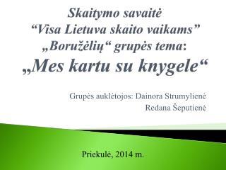 """Skaitymo savaitė  """"Visa Lietuva skaito vaikams"""" """"Boružėlių"""" grupės tema :  """" Mes kartu su knygele"""""""
