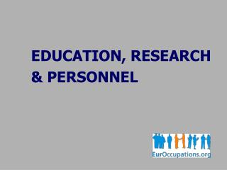 EDUCATION, RESEARCH 	& PERSONNEL