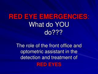 RED EYE EMERGENCIES : What do YOU      do???
