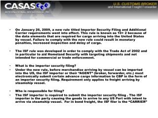 10 + 2 Importer Security Filing (ISF) Effective January 26, 2010 enforcement will begin.