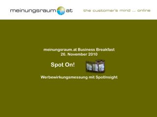 meinungsraum.at Business Breakfast 26. November 2010 Spot On!