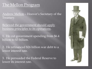 The Mellon Program Andrew Mellon  – Hoover's Secretary of the Treasury.
