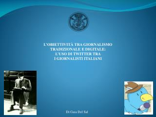 L�OBIETTIVIT� TRA GIORNALISMO  TRADIZIONALE  E DIGITALE:  L�USO  DI TWITTER TRA