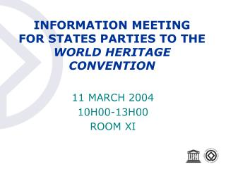 INFORMATION MEETING FOR STATES PARTIES TO THE WORLD HERITAGE CONVENTION