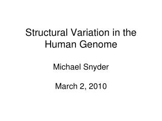 Structural Variation in the Human Genome Michael Snyder March 2, 2010