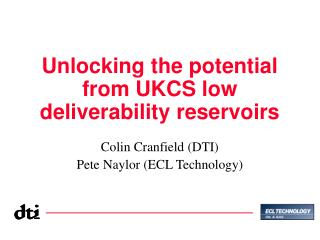 Unlocking the potential from UKCS low deliverability reservoirs Colin Cranfield (DTI)