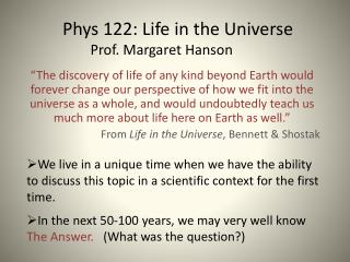 Phys 122: Life in the Universe Prof. Margaret Hanson