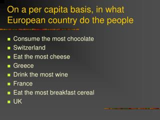 On a per capita basis, in what European country do the people