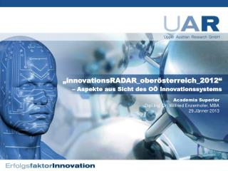 """innovationsRADAR_oberösterreich_2012"" – Aspekte aus Sicht des OÖ Innovationssystems"