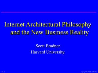 Internet Architectural Philosophy and the New Business Reality Scott Bradner Harvard University