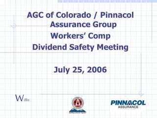 AGC of Colorado / Pinnacol Assurance Group  Workers' Comp Dividend Safety Meeting July 25, 2006