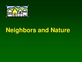 Neighbors and Nature