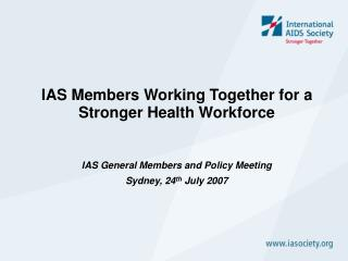 IAS Members Working Together for a  Stronger Health Workforce
