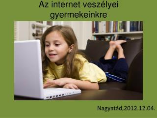 Az internet  veszélyei gyermekeinkre