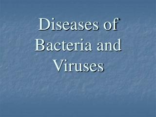 Diseases of Bacteria and Viruses