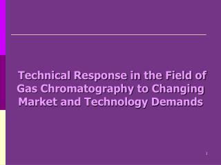 Technical Response in the Field of Gas Chromatography to Changing Market and Technology Demands