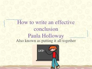 How to write an effective conclusion Paula Holloway