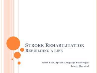 Stroke Rehabilitation Rebuilding a life