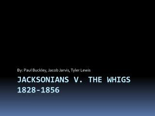 Jacksonians  v. The Whigs 1828-1856