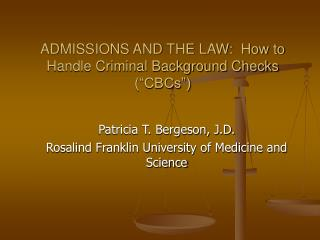 "ADMISSIONS AND THE LAW:  How to Handle Criminal Background Checks (""CBCs"")"