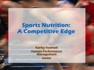 Sports Nutrition:  A Competitive Edge