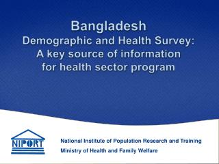 Bangladesh  Demographic and Health  Survey:  A key source of information for health sector program