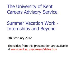The University of Kent Careers Advisory Service Summer Vacation Work -Internships and Beyond