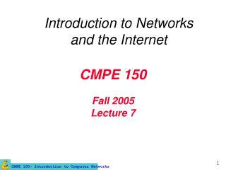 CMPE 150 Fall 2005 Lecture 7