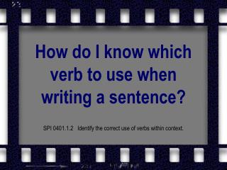 How do I know which verb to use when writing a sentence?