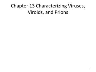 Chapter 13 Characterizing Viruses, Viroids, and Prions