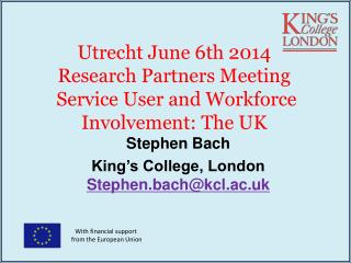 Utrecht June 6th 2014 Research Partners Meeting  Service User and Workforce Involvement:  The UK