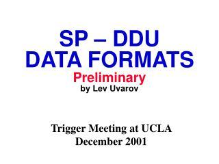 SP – DDU DATA FORMATS Preliminary by Lev Uvarov