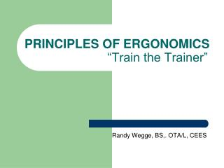 PRINCIPLES OF ERGONOMICS                          Train the Trainer