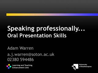 Speaking professionally... Oral Presentation Skills