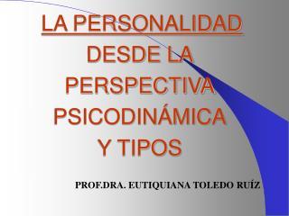 LA PERSONALIDAD DESDE LA PERSPECTIVA PSICODIN MICA Y TIPOS