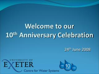 Welcome to our 10 th  Anniversary Celebration