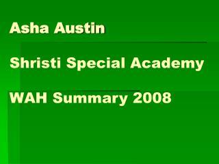 Asha Austin Shristi Special Academy WAH Summary 2008