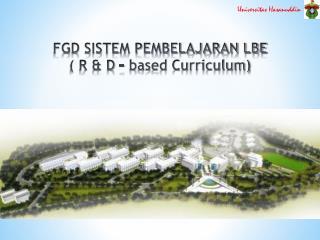 FGD SISTEM PEMBELAJARAN LBE ( R & D – based Curriculum)