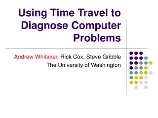 Using Time Travel to Diagnose Computer Problems
