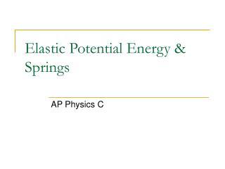 Elastic Potential Energy & Springs
