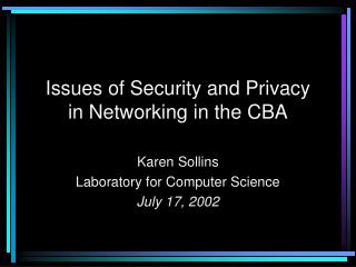 Issues of Security and Privacy in Networking in the CBA