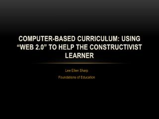 Computer-based curriculum : Using �Web 2.0� to Help the Constructivist Learner