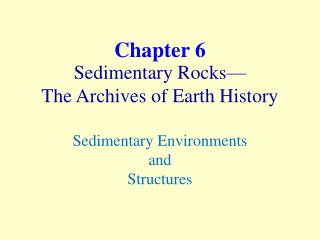Sedimentary Rocks— The Archives of Earth History Sedimentary Environments and Structures